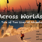 Across Worlds: A Tale of Two Lives of Adventure