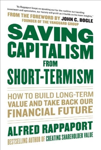 Obsession with short-term gain is killing the economy, says Alfred Rappaport.