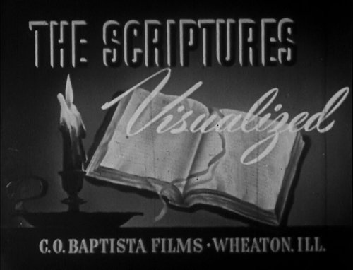 """The Scriptures Visualized,"" courtesy of the nice people at C. O. Baptista Films, Wheaton, ILL."""