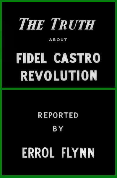 "Errol Flynn reports on ""The Truth About Fidel Castro Revolution"" (1959)."