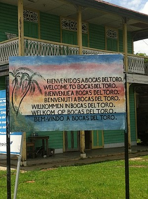 Welcome to Bocas del Toro, Panama.