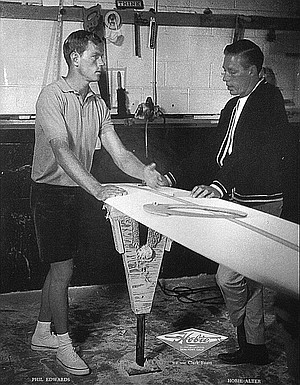 Hobie Alter and Skip Edwards. If you wanted a foam board, you had to drive to Dana Point to place an order with Hobie Alter.
