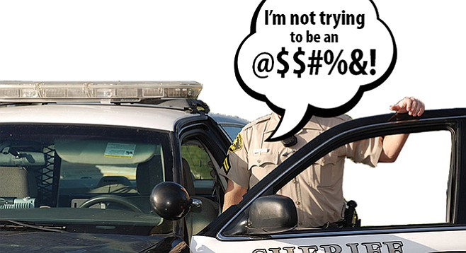 That's a violation of Sheriff's Policy 2.22, Courtesy, officer.