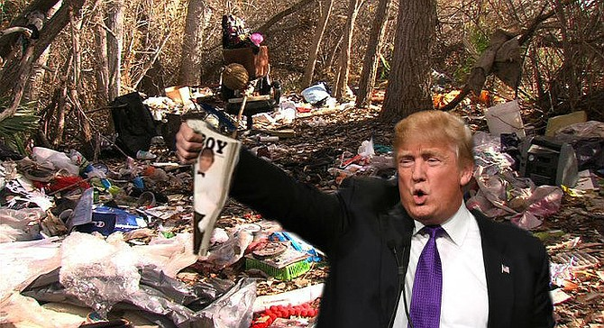 """Gold amid the dross: Trump brandishes a copy of Playboy magazine featuring himself on the cover found amid the trash at this homeless encampment outside of Santee. """"The finding of vintage pornography in the woods is a hallowed coming-of-age tradition in America,"""" he declared. """"The setting teaches young men that sexuality is natural, but at the same time, untamed and uncivilized. But what kind of message are we sending to America's youth if they find said pornography — particularly such a classy, quality, top-shelf example as this one, featuring myself on the cover and legendary Playmate Pamela Anderson on the inside — in a filthy, degraded atmosphere such as this? They're going to wind up associating their natural urges with shameful, stinking poverty and failure, with dissipation and wretchedness. And that's not the way to make America great again."""" When aides reminded Trump that Ms. Anderson actually appeared in the previous month's Playboy, and further, that the Republican platform had officially adopted an anti-pornography stance, saying that pornography """"with its harmful effects, especially on children, has become a public health crisis that is destroying the life of millions,"""" he shook his head and replied, """"I didn't get nominated by playing nice with the Republican establishment, and I'm not going to start pussyfooting around now that the chips are down. But if that's true about Pam, it's a shame. Old Hugh [Hefner] came this close to putting the two greatest blondes of a generation together in one issue."""""""