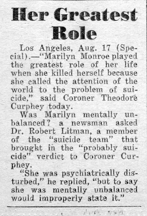 "Dr. Robert Litman called Marilyn's suicide ""her greatest role."" New York Daily News, August 18, 1962."