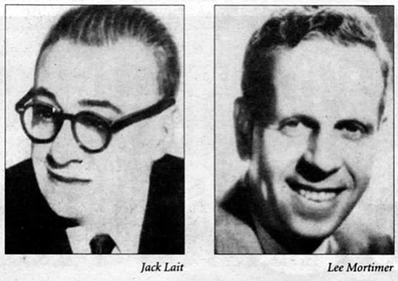 """Jack Lait and Lee Mortimer.  In the late '40s, at Ciro's in Hollywood, Mortimer called Sinatra a """"dago son-of-abitch,"""" whereupon Sinatra slugged him."""