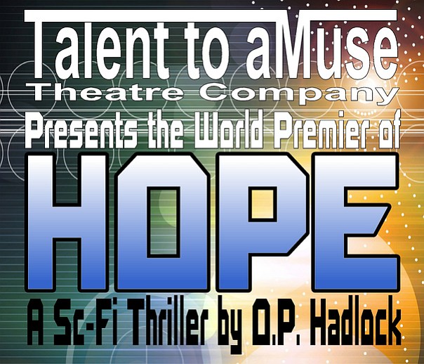 Talent to aMuse Theatre Company presents the world premiere of O.P. Hadlock's science fiction thriller.