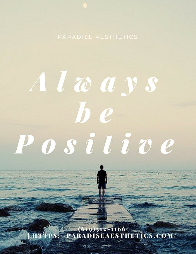 Always be positive. call to book your appointment