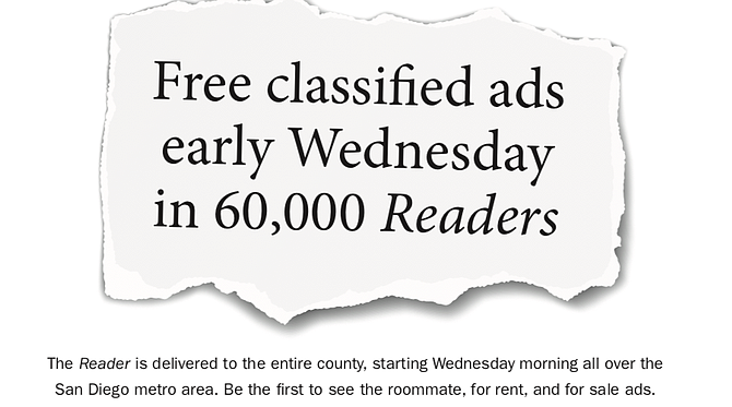Easier than Craigslist — text your ad to 619-272-2772, call 619-450-4293, or go to sandiegoreaderstore.com
