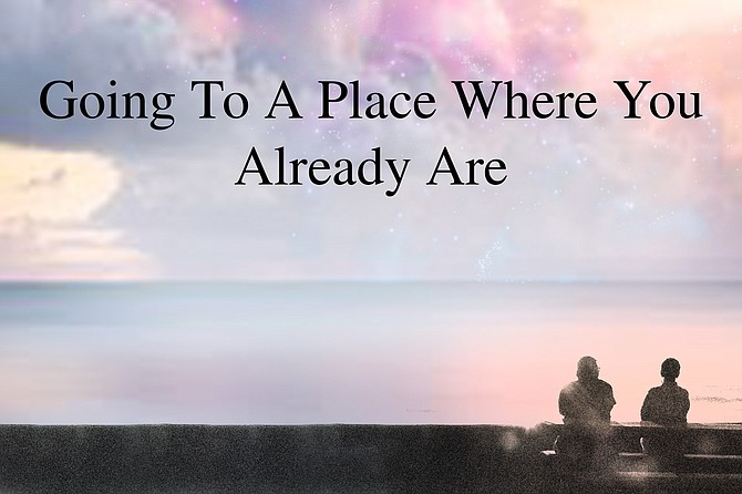 Going To A Place Where You Already Are
